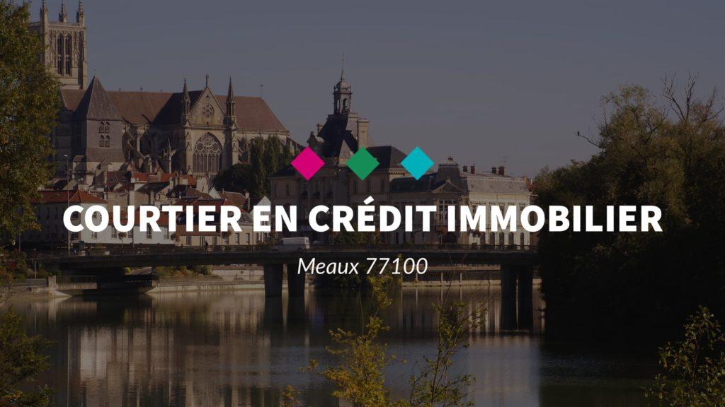 Courtier en crédit immobilier à Meaux 77100