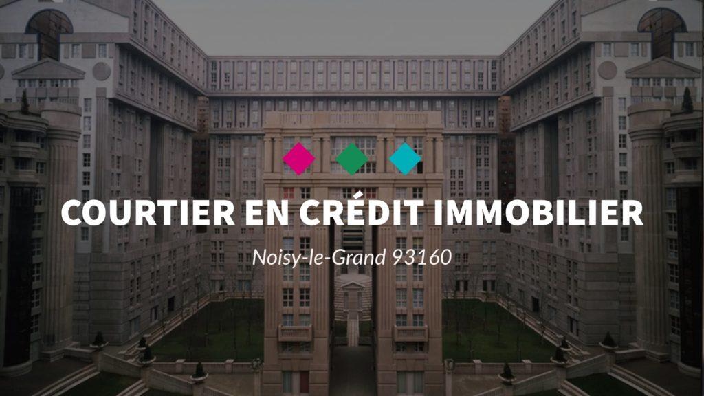 Courtier en crédit immobilier à Noisy-le-Grand 93160